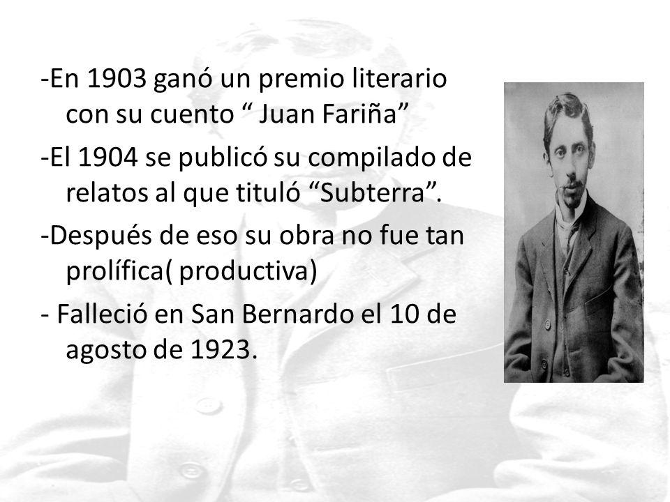 -En 1903 ganó un premio literario con su cuento Juan Fariña -El 1904 se publicó su compilado de relatos al que tituló Subterra .
