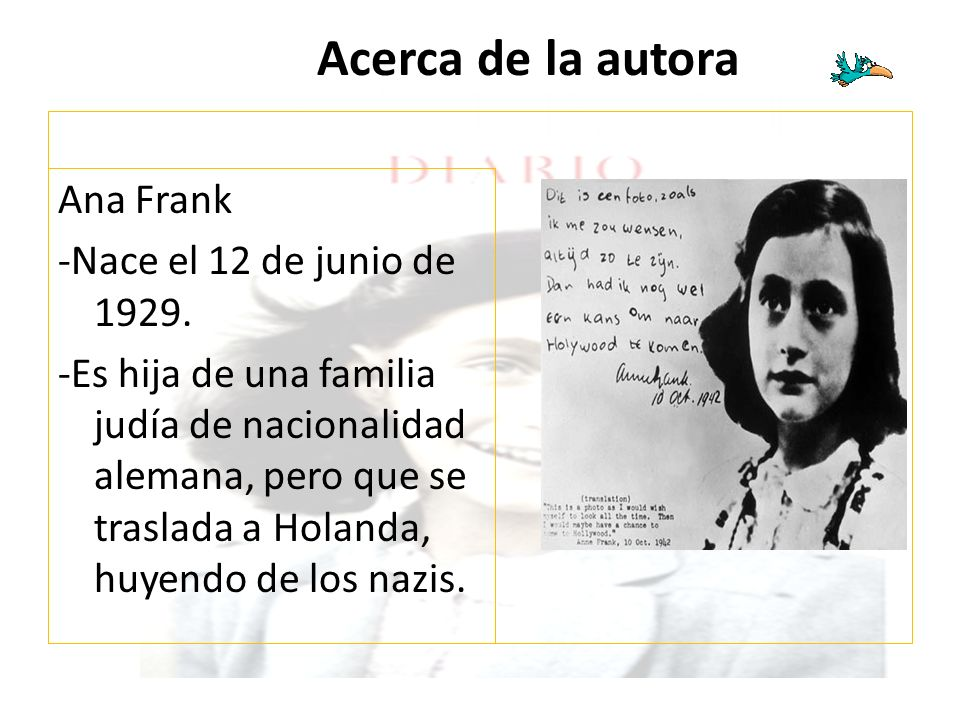 Acerca de la autora Ana Frank -Nace el 12 de junio de 1929.