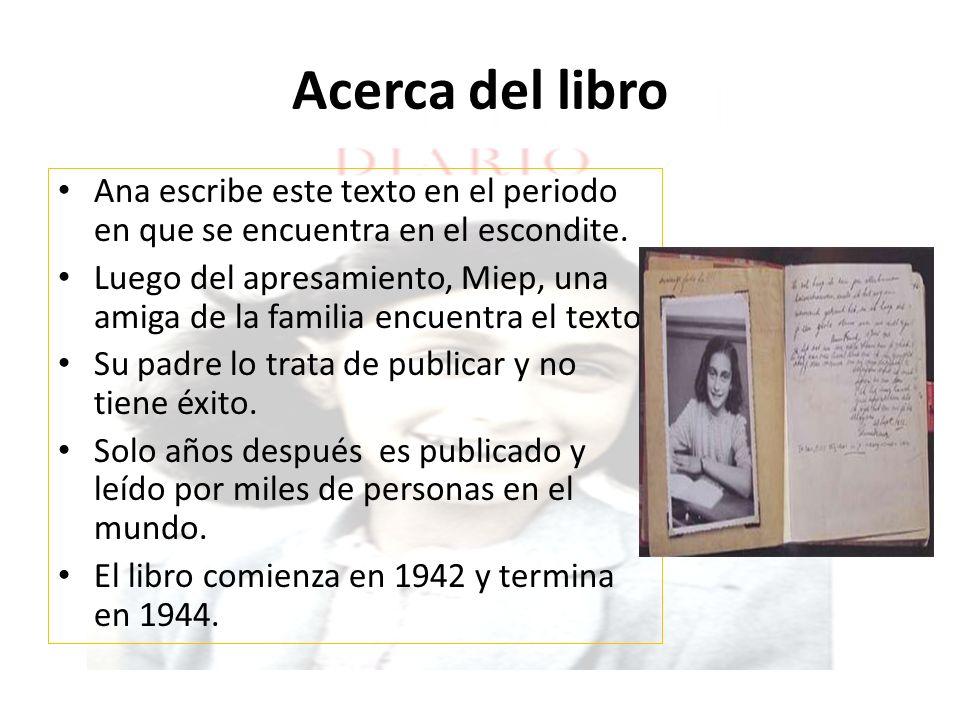 Acerca del libro Ana escribe este texto en el periodo en que se encuentra en el escondite.