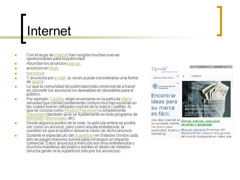 Internet Con el auge de internet han surgido muchas nuevas oportunidades para la publicidad. Abundan los anuncios pop-up,