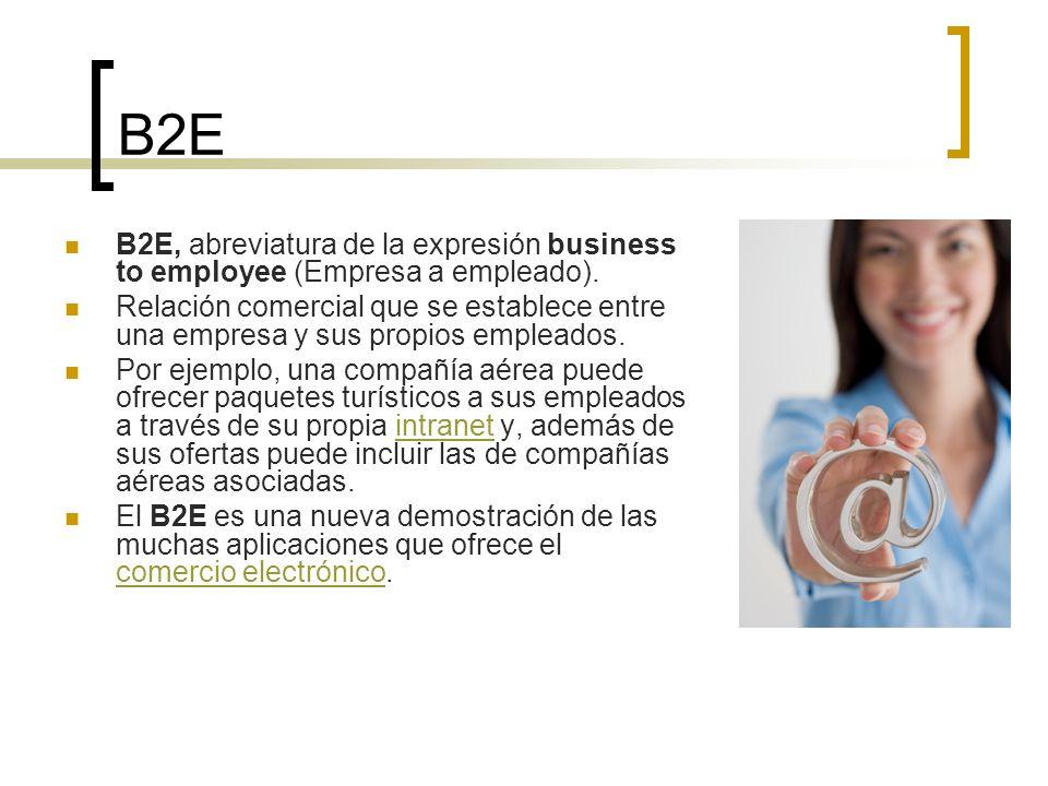 B2E B2E, abreviatura de la expresión business to employee (Empresa a empleado).