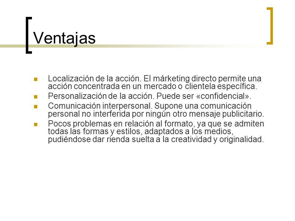 Ventajas Localización de la acción. El márketing directo permite una acción concentrada en un mercado o clientela específica.
