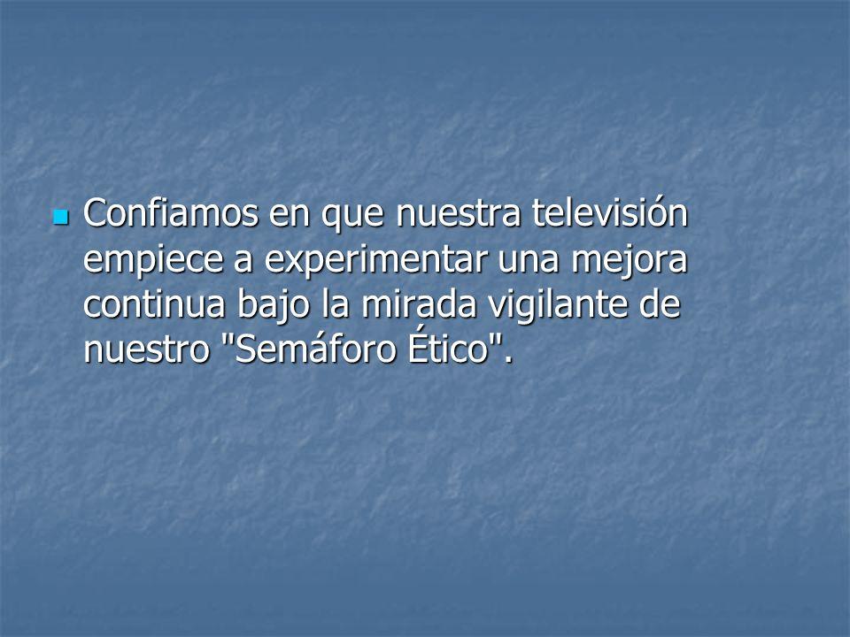 Confiamos en que nuestra televisión empiece a experimentar una mejora continua bajo la mirada vigilante de nuestro Semáforo Ético .