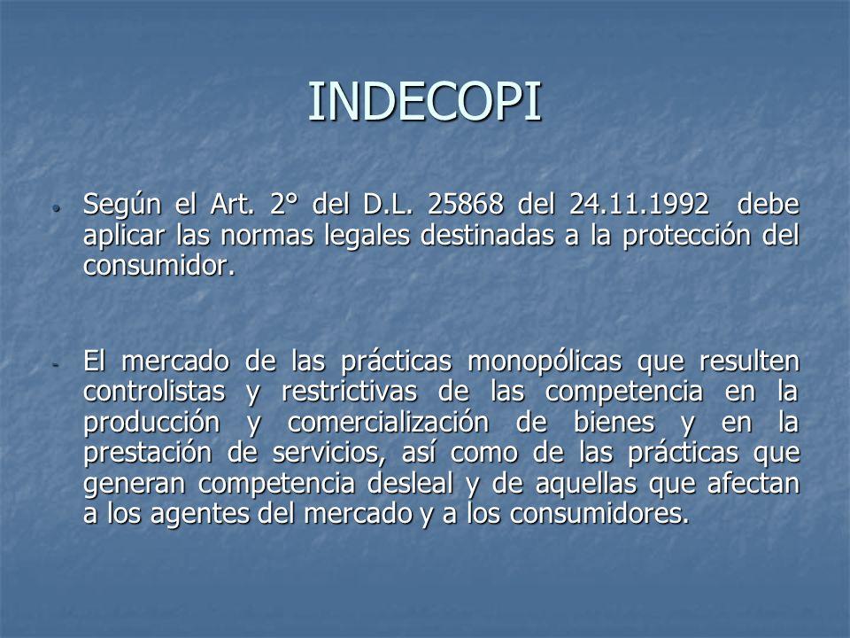 INDECOPI Según el Art. 2° del D.L. 25868 del 24.11.1992 debe aplicar las normas legales destinadas a la protección del consumidor.