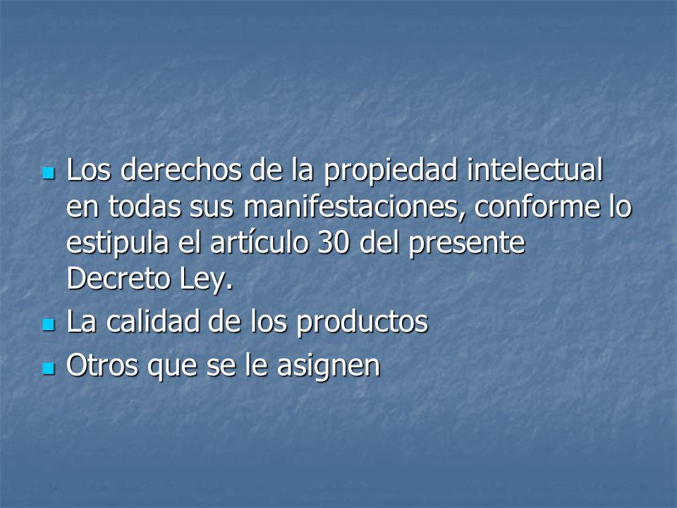 Los derechos de la propiedad intelectual en todas sus manifestaciones, conforme lo estipula el artículo 30 del presente Decreto Ley.