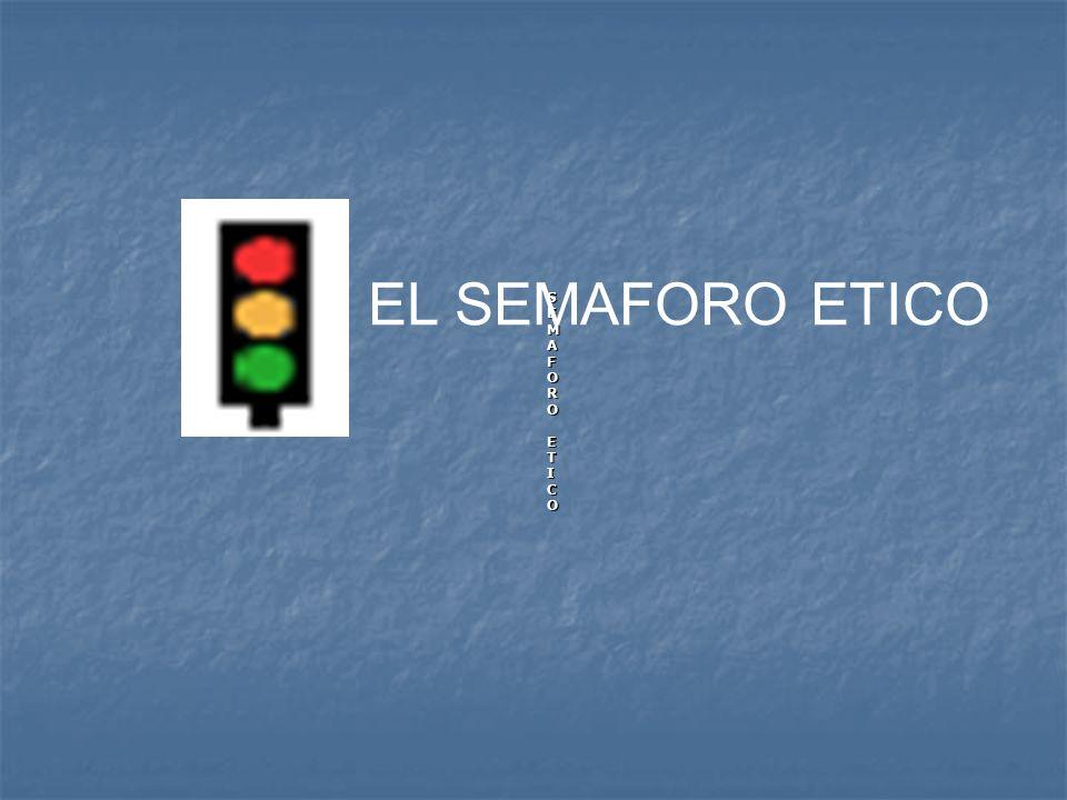 EL SEMAFORO ETICO SEMAFORO ETICO