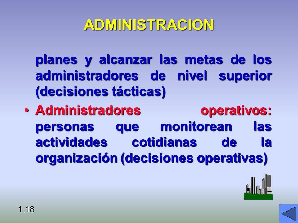 ADMINISTRACION planes y alcanzar las metas de los administradores de nivel superior (decisiones tácticas)