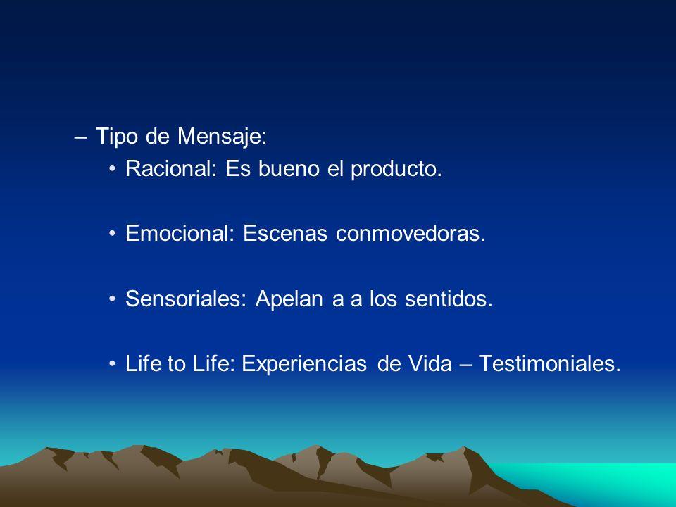 Tipo de Mensaje: Racional: Es bueno el producto. Emocional: Escenas conmovedoras. Sensoriales: Apelan a a los sentidos.