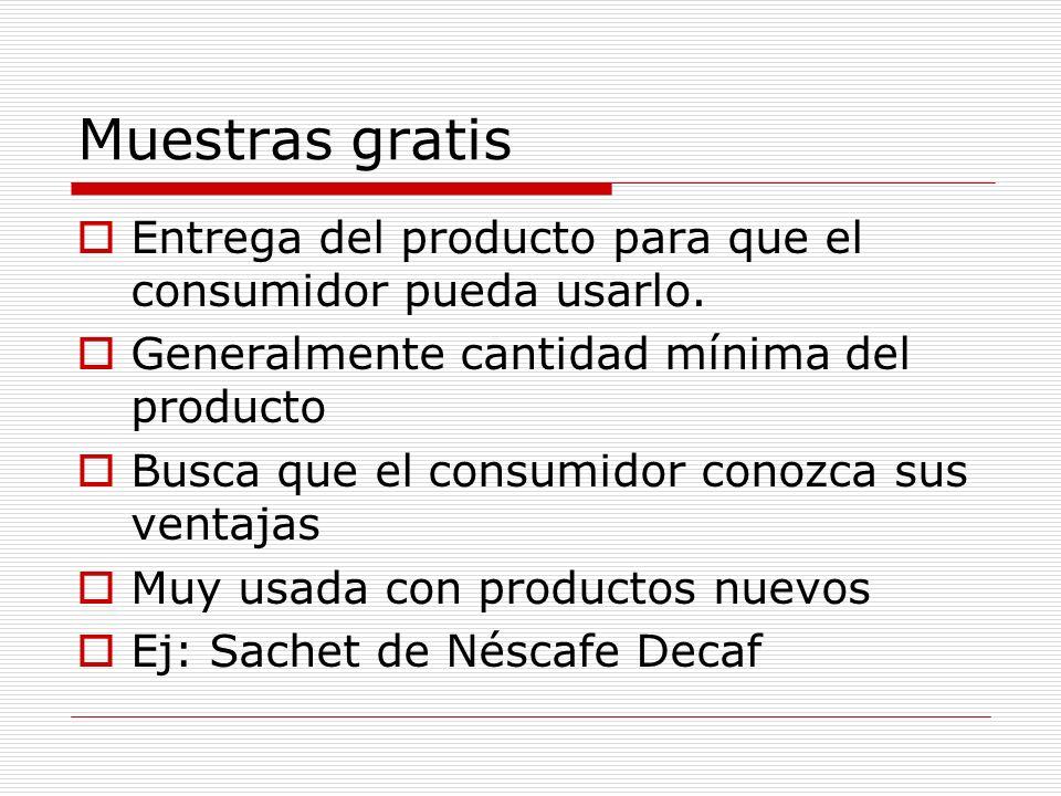 Muestras gratisEntrega del producto para que el consumidor pueda usarlo. Generalmente cantidad mínima del producto.