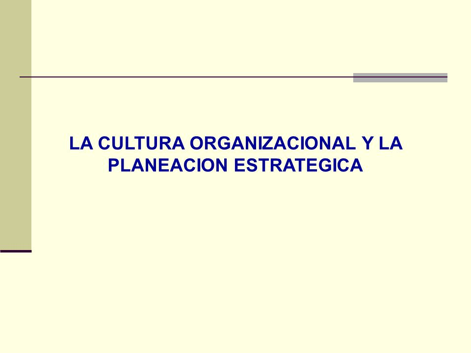 LA CULTURA ORGANIZACIONAL Y LA PLANEACION ESTRATEGICA