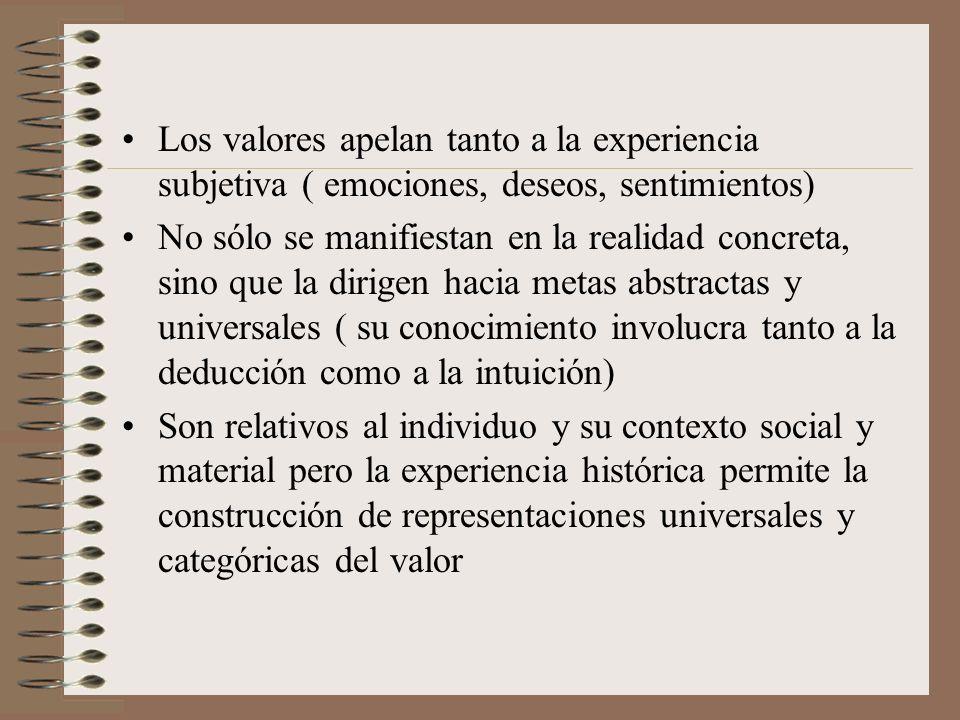 Los valores apelan tanto a la experiencia subjetiva ( emociones, deseos, sentimientos)
