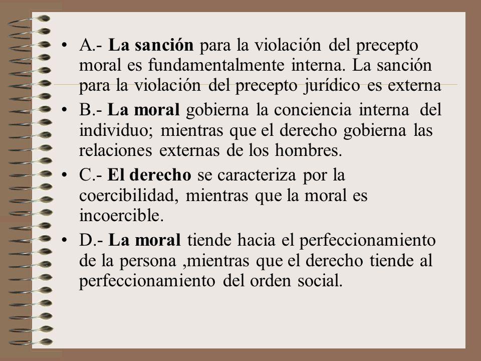 A.- La sanción para la violación del precepto moral es fundamentalmente interna. La sanción para la violación del precepto jurídico es externa