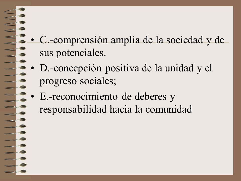 C.-comprensión amplia de la sociedad y de sus potenciales.