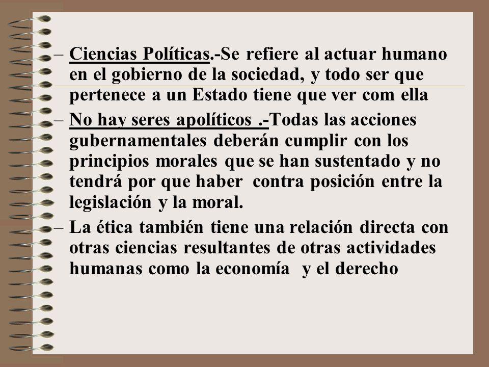 Ciencias Políticas.-Se refiere al actuar humano en el gobierno de la sociedad, y todo ser que pertenece a un Estado tiene que ver com ella