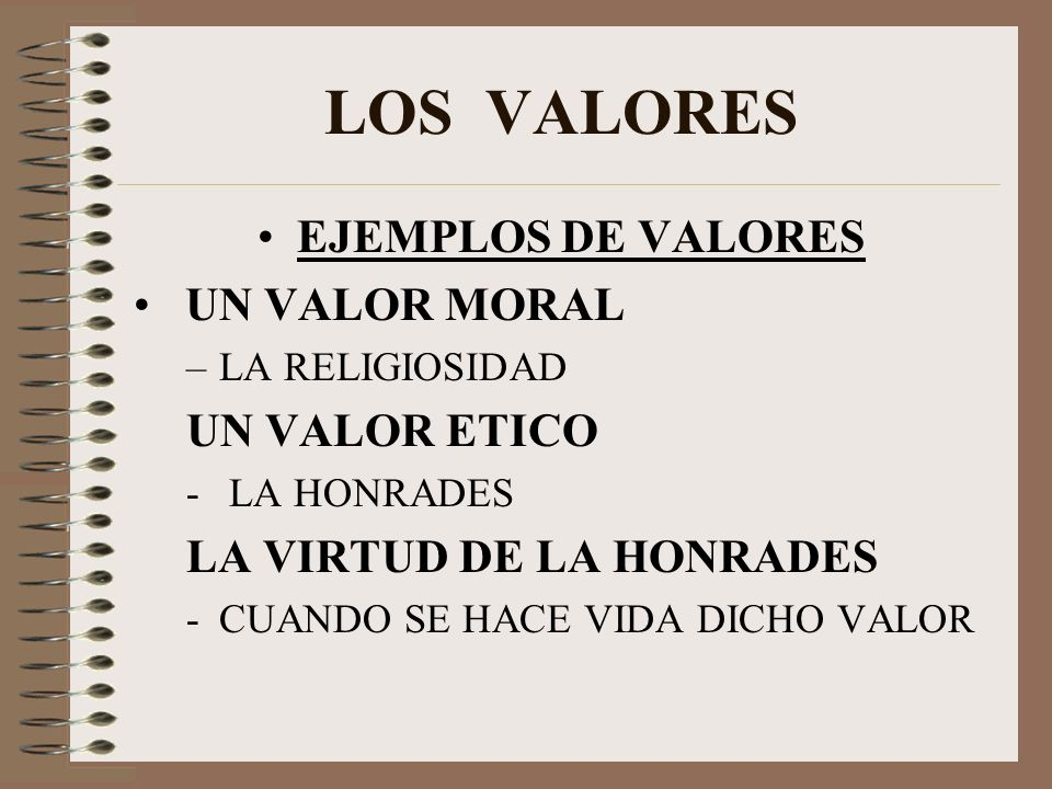 LOS VALORES EJEMPLOS DE VALORES UN VALOR MORAL UN VALOR ETICO