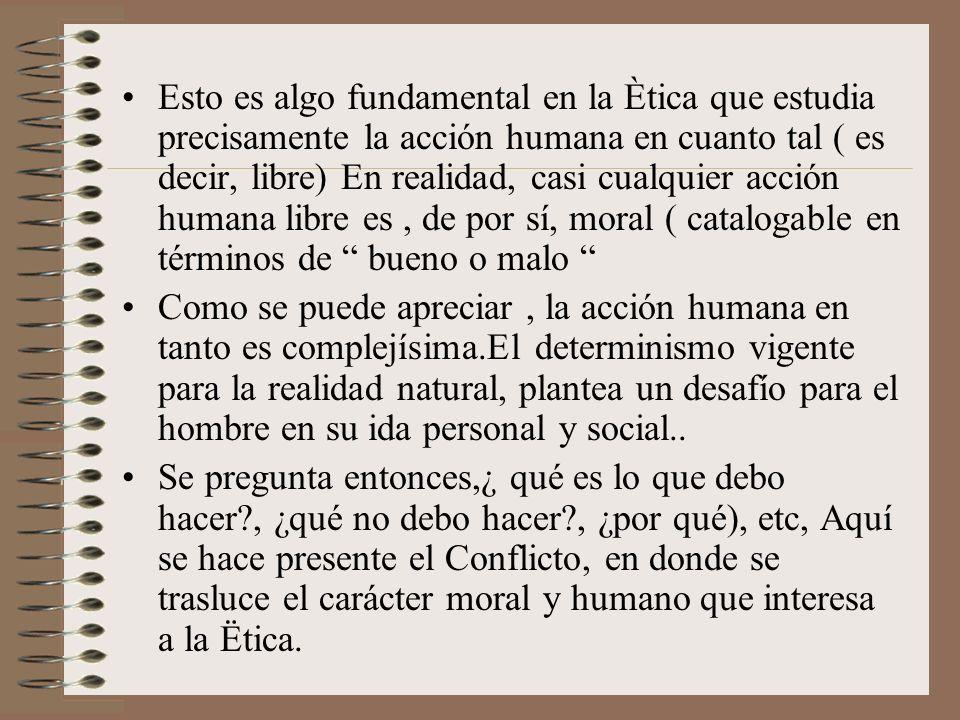 Esto es algo fundamental en la Ètica que estudia precisamente la acción humana en cuanto tal ( es decir, libre) En realidad, casi cualquier acción humana libre es , de por sí, moral ( catalogable en términos de bueno o malo