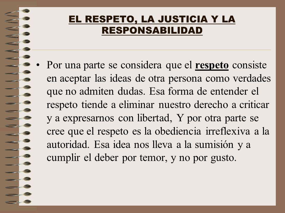 EL RESPETO, LA JUSTICIA Y LA RESPONSABILIDAD