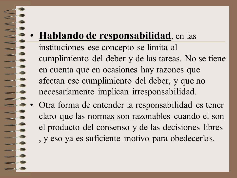 Hablando de responsabilidad, en las instituciones ese concepto se limita al cumplimiento del deber y de las tareas. No se tiene en cuenta que en ocasiones hay razones que afectan ese cumplimiento del deber, y que no necesariamente implican irresponsabilidad.