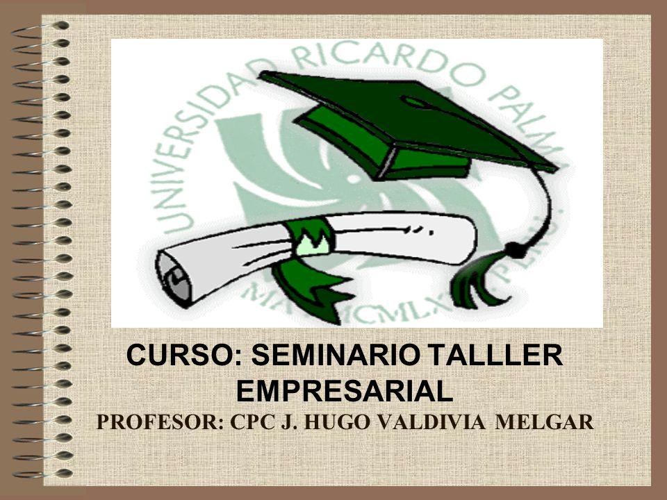 CURSO: SEMINARIO TALLLER EMPRESARIAL PROFESOR: CPC J