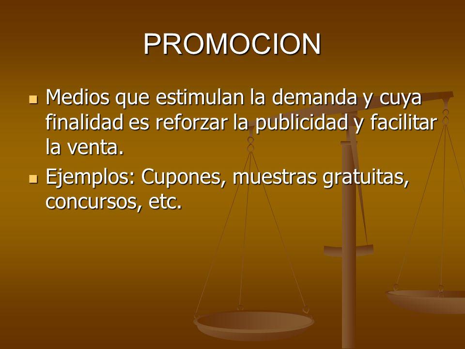 PROMOCION Medios que estimulan la demanda y cuya finalidad es reforzar la publicidad y facilitar la venta.
