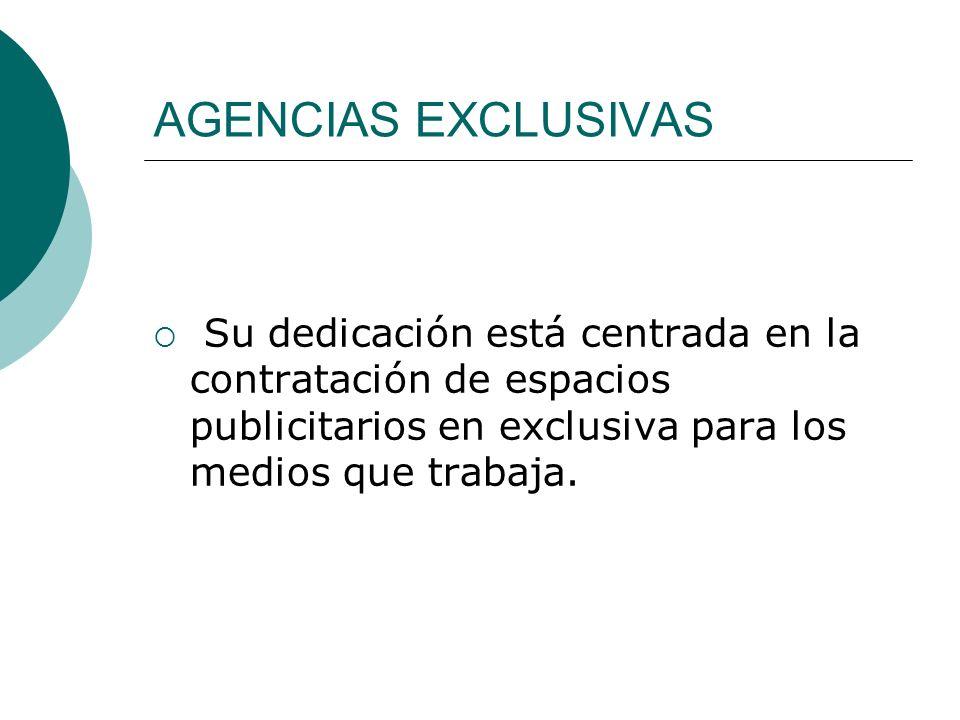 AGENCIAS EXCLUSIVAS Su dedicación está centrada en la contratación de espacios publicitarios en exclusiva para los medios que trabaja.