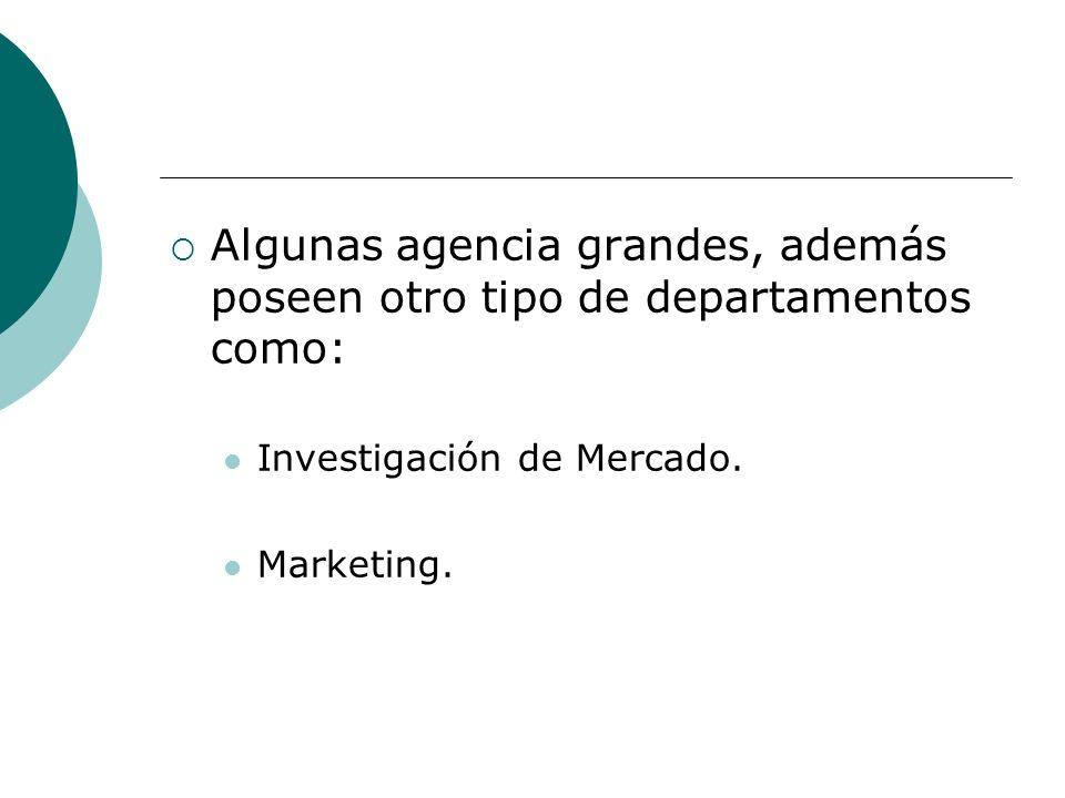 Algunas agencia grandes, además poseen otro tipo de departamentos como: