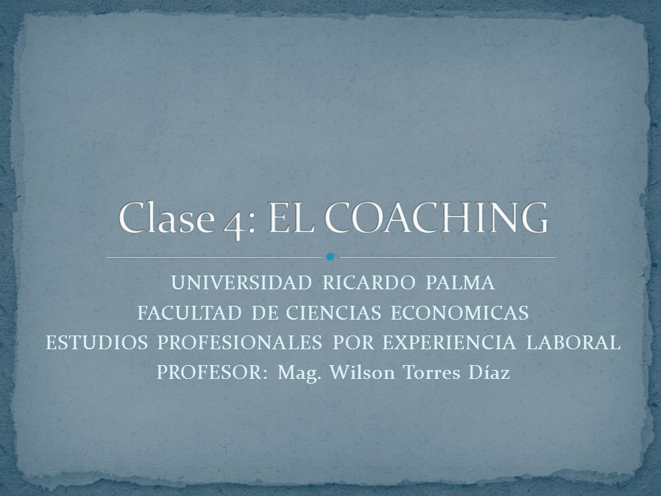 Clase 4: EL COACHING UNIVERSIDAD RICARDO PALMA