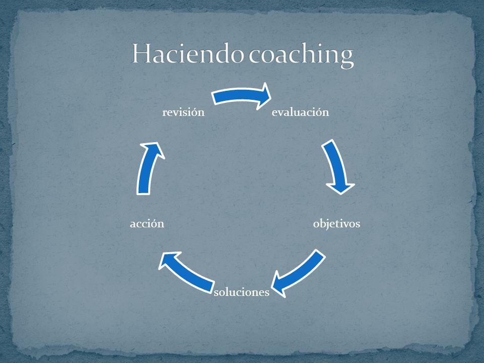 Haciendo coaching evaluación objetivos soluciones acción revisión