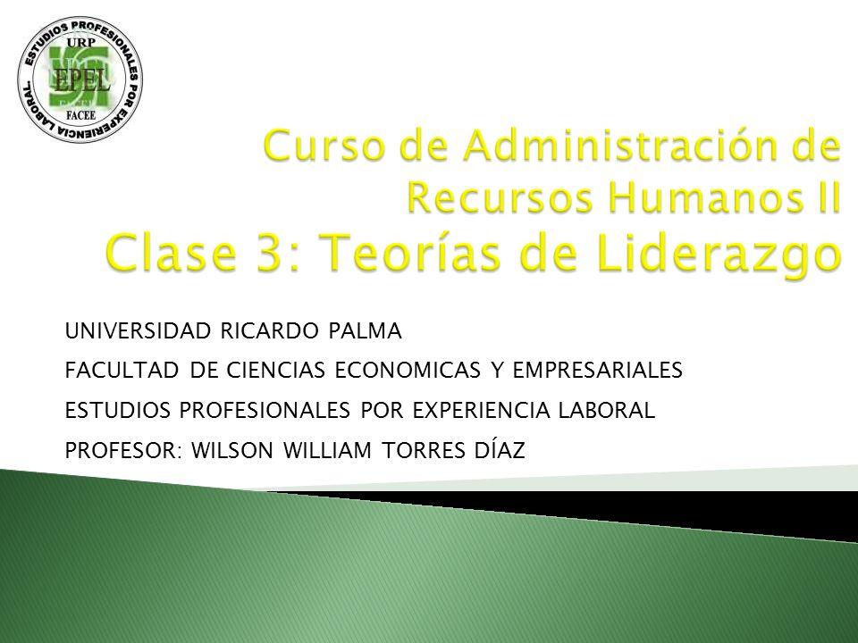 Curso de Administración de Recursos Humanos II Clase 3: Teorías de Liderazgo