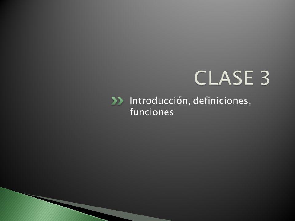 CLASE 3 Introducción, definiciones, funciones