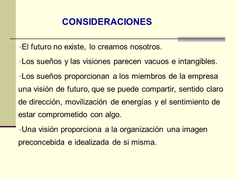 CONSIDERACIONES El futuro no existe, lo creamos nosotros.