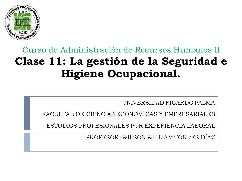 Curso de Administración de Recursos Humanos II Clase 11: La gestión de la Seguridad e Higiene Ocupacional.