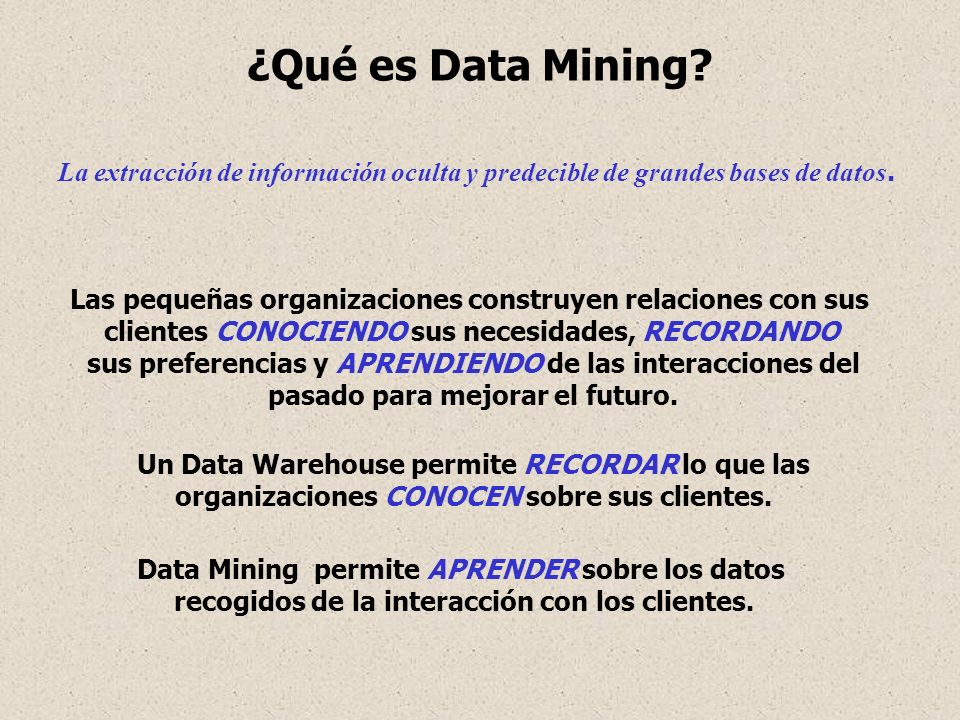 ¿Qué es Data Mining La extracción de información oculta y predecible de grandes bases de datos.
