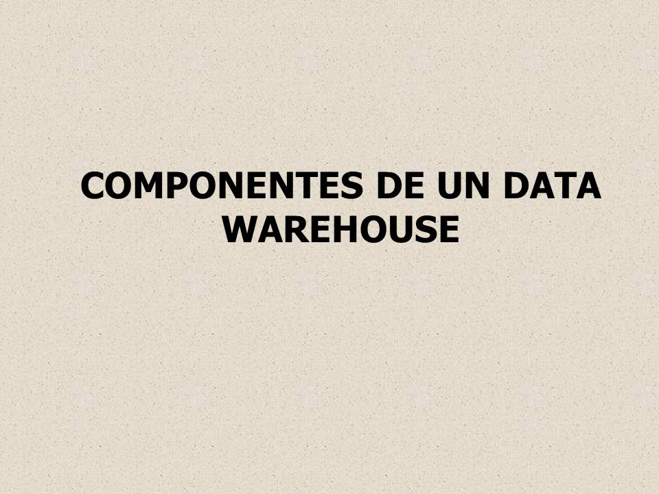 COMPONENTES DE UN DATA WAREHOUSE