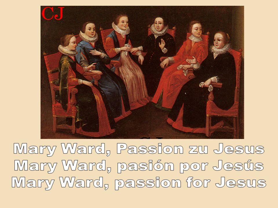 Mary Ward, Passion zu Jesus Mary Ward, pasión por Jesús