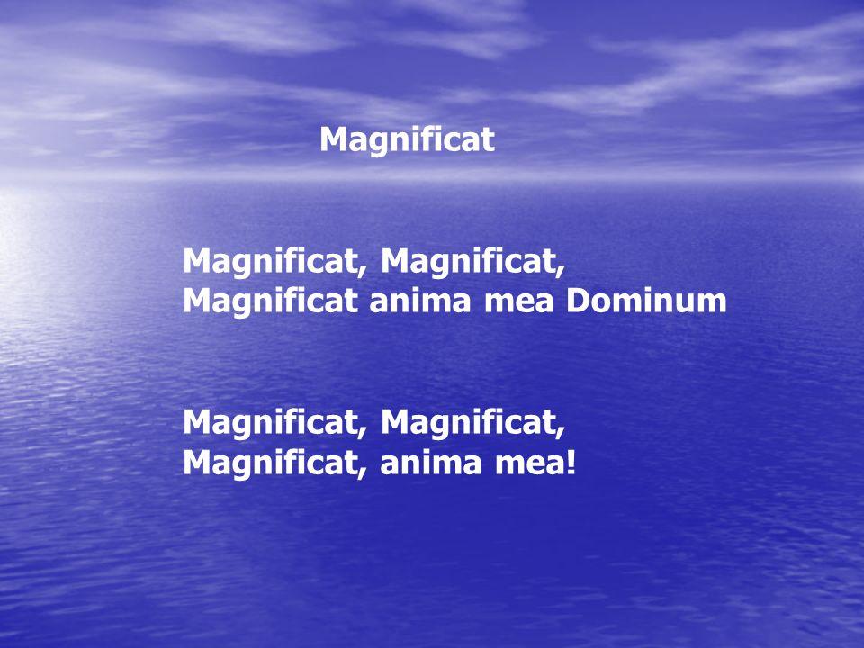 Magnificat Magnificat, Magnificat, Magnificat anima mea Dominum.