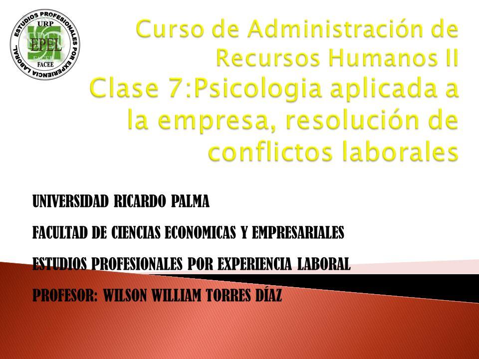 Curso de Administración de Recursos Humanos II Clase 7:Psicologia aplicada a la empresa, resolución de conflictos laborales