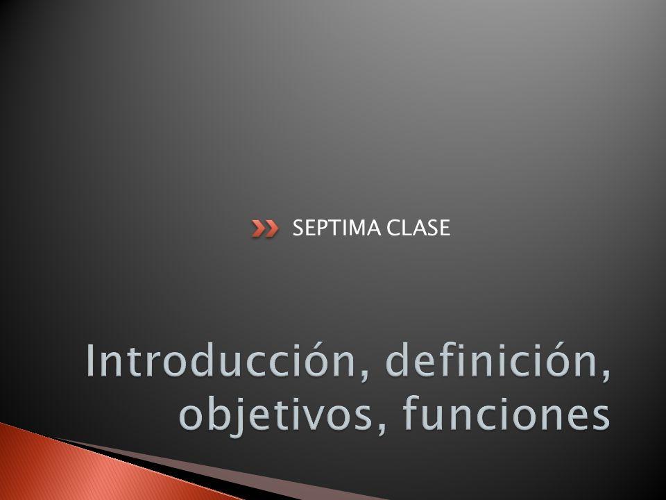 Introducción, definición, objetivos, funciones