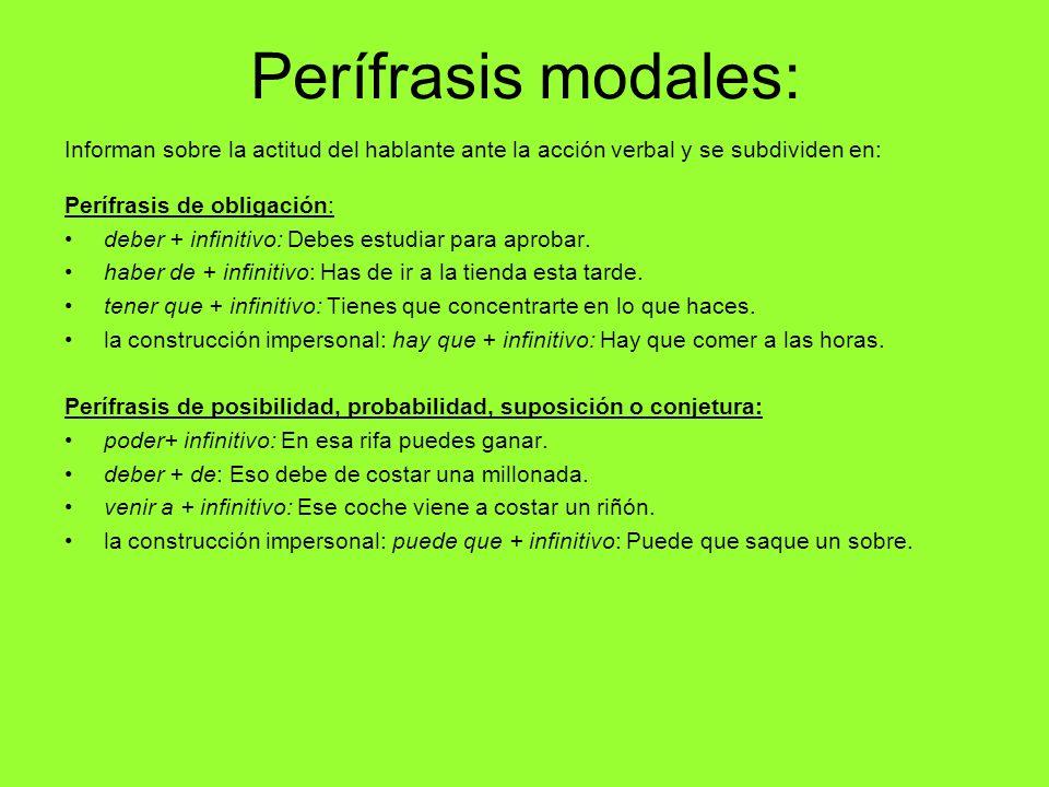 Perífrasis modales: Informan sobre la actitud del hablante ante la acción verbal y se subdividen en: