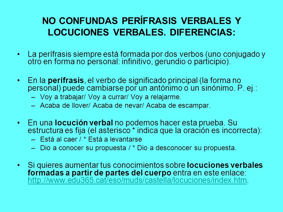 NO CONFUNDAS PERÍFRASIS VERBALES Y LOCUCIONES VERBALES. DIFERENCIAS: