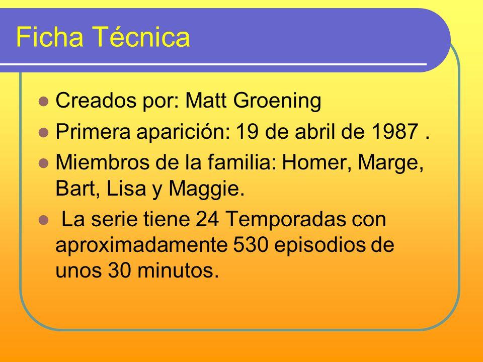 Ficha Técnica Creados por: Matt Groening