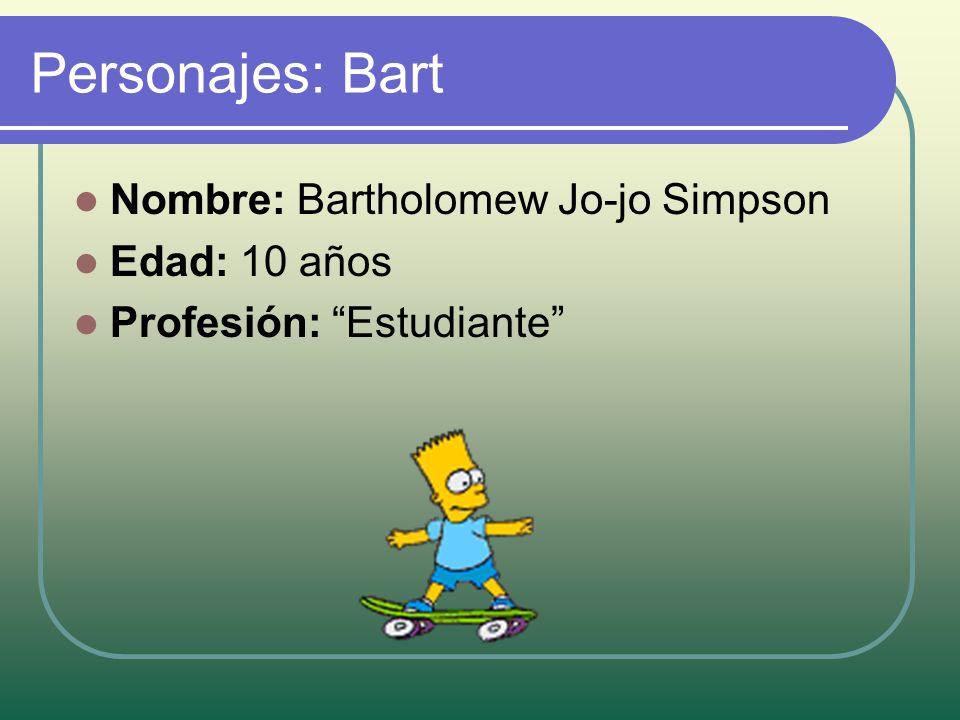 Personajes: Bart Nombre: Bartholomew Jo-jo Simpson Edad: 10 años