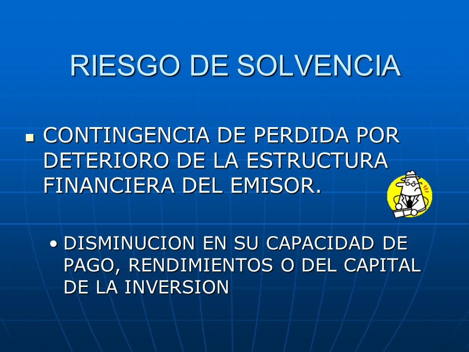RIESGO DE SOLVENCIA CONTINGENCIA DE PERDIDA POR DETERIORO DE LA ESTRUCTURA FINANCIERA DEL EMISOR.