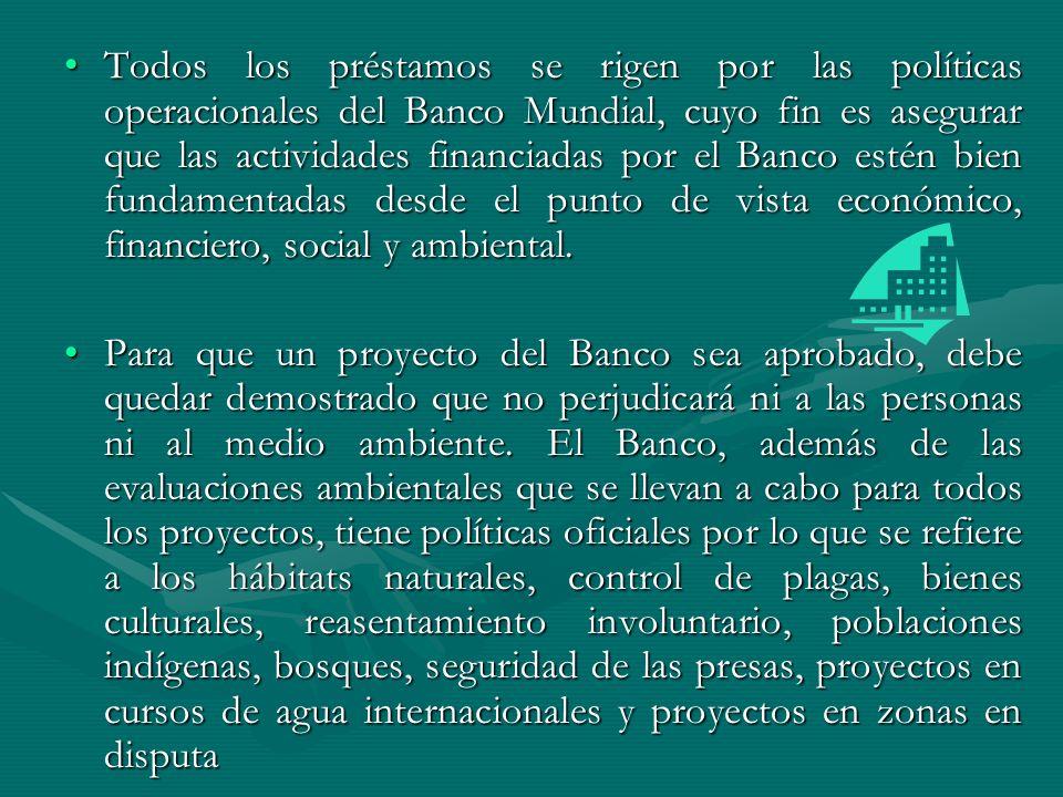 Todos los préstamos se rigen por las políticas operacionales del Banco Mundial, cuyo fin es asegurar que las actividades financiadas por el Banco estén bien fundamentadas desde el punto de vista económico, financiero, social y ambiental.