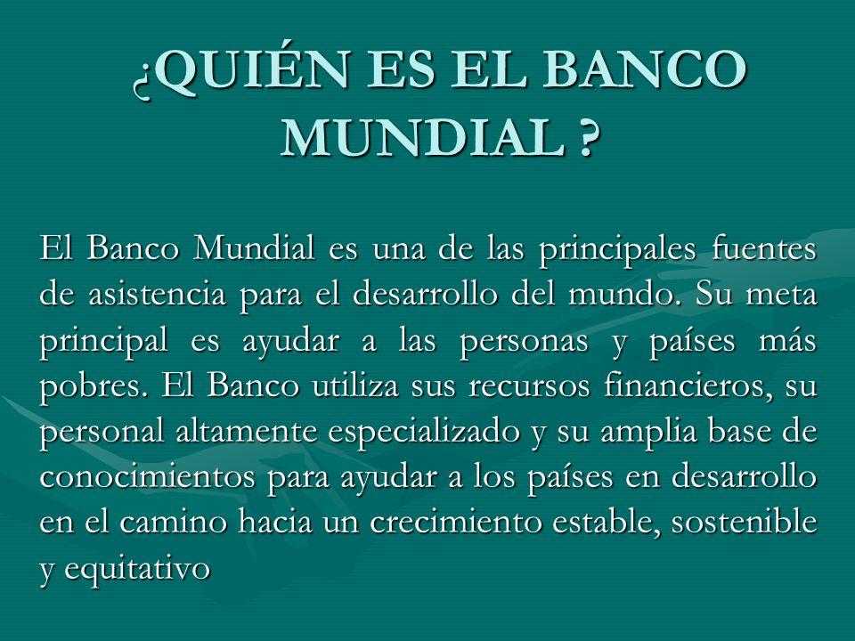 ¿QUIÉN ES EL BANCO MUNDIAL