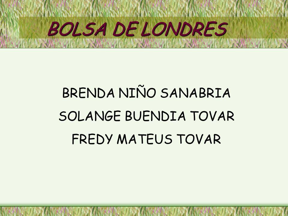 BOLSA DE LONDRES BRENDA NIÑO SANABRIA SOLANGE BUENDIA TOVAR