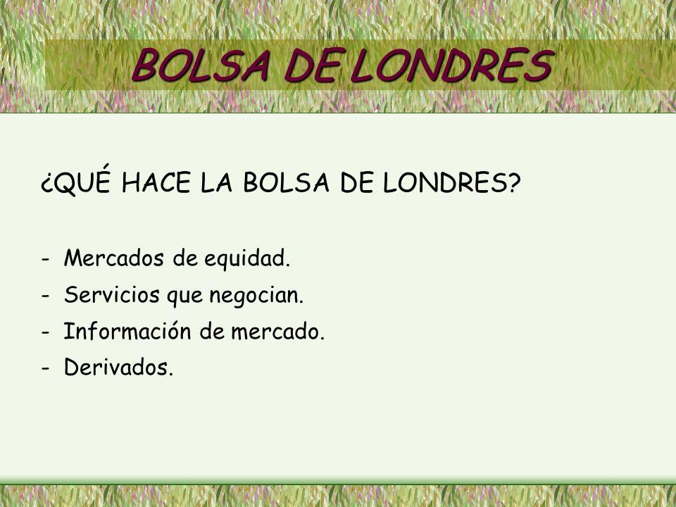 BOLSA DE LONDRES ¿QUÉ HACE LA BOLSA DE LONDRES Mercados de equidad.