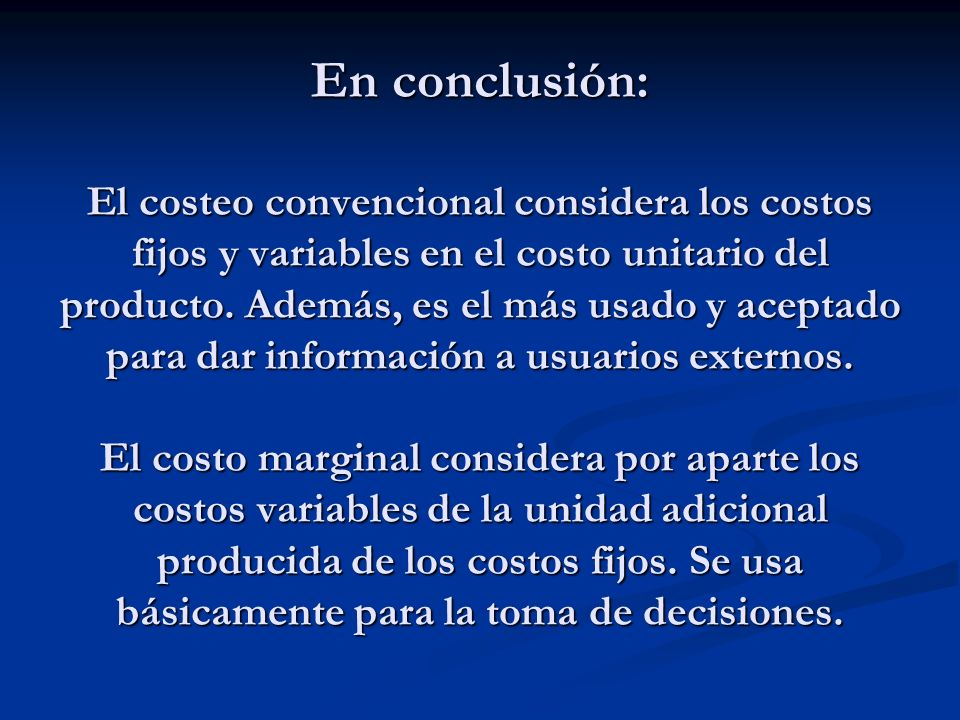 En conclusión: El costeo convencional considera los costos fijos y variables en el costo unitario del producto.