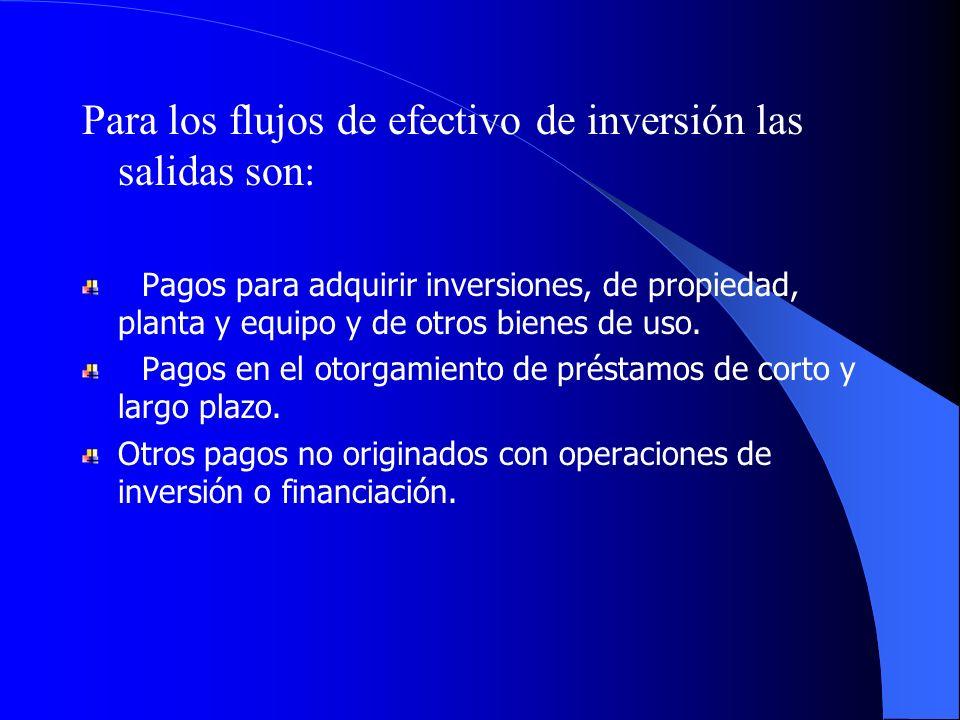 Para los flujos de efectivo de inversión las salidas son: