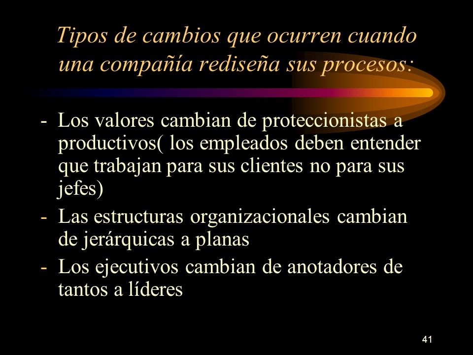 Tipos de cambios que ocurren cuando una compañía rediseña sus procesos: